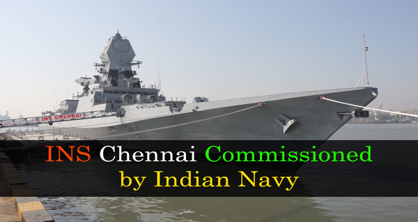 INS Chennai commissioned by Indian Navy