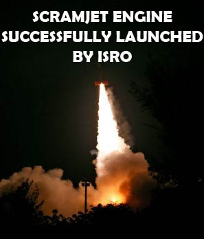 Successful launch of Scramjet Engine by ISRO